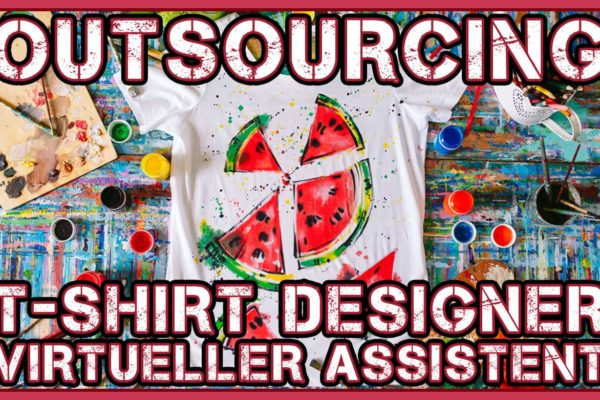 Outsourcing - T-Shirt Designer finden - Virtuellen Assistent einstellen